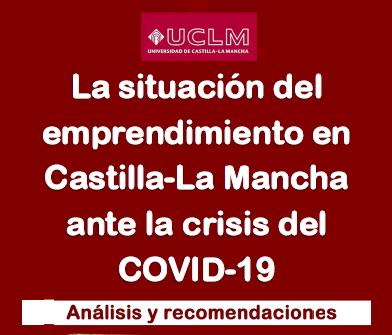 LA SITUACIÓN DEL EMPRENDIMIENTO EN CASTILLA LA MANCHA ANTE LA CRISIS DEL COVID-19